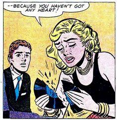 "Comic Girls Say. ""because you haven't got any heart ! Bd Comics, Comics Girls, Funny Comics, Romance Comics, Art Pop, Comic Books Art, Comic Art, Pop Art Vintage, Weird Vintage"