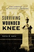 Surviving Wounded Knee : the Lakotas and the Politics of Memory David W. Grua #DOEBibliography