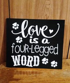 Love is a FOUR legged word/Cat Owner/Dog by TwigzAndDaisies