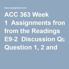 ACC 363 Week 1  Assignments from the Readings E9-2  Discussion Question 1, 2 and 3