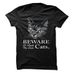 Beware of people who dislike cats.    Wear this cool t-shirt and tell that to the world .    Every Cat Lover should own this!