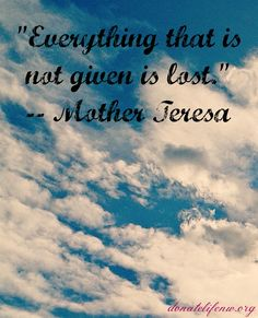 """""""Everything that is not given is lost."""" Give life! Donate Life!"""