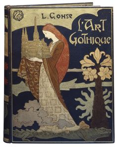 L'art Gothique' by Louis Gonse. Cover design by Eugene Grasset, binding by Rene Wiener, Nancy, ca. 898. Illustration as it used to be...