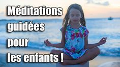 Méditations guidées pour les enfants !