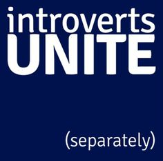 ...you introvert