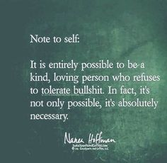 """""""Note to self: It is entirely possible to be a kind, is loving person who refuses to tolerate bullshit. In fact, it's not only possible, it's absolutely necessary. Hand Quotes, Now Quotes, Great Quotes, Quotes To Live By, Note To Self Quotes, Quotable Quotes, Wisdom Quotes, Life Quotes, Movie Quotes"""