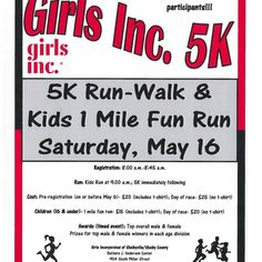 Girls Inc. 5K – Registration: 8am-8:45am Run: Kids Run at 9am; 5K immediately following Cost: Pre-registration $20; Day of race – $25 (no t-shirt) Children (16 & under): – 1 mile fun run – $15; Day of race – $20 (no t-shirt) Awards (timed event): Top overall male & female – Prizes for top male & female winners in each age division