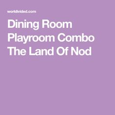 Dining Room Playroom Combo The Land Of Nod