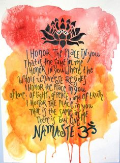 i honor the place in you, that is the same in me - namaste