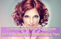 A crossdressers guide to wig types (MTF Transgender / Crossdressing Tips)