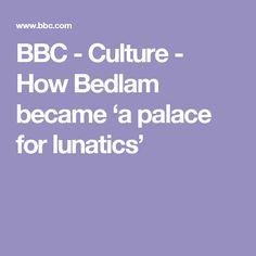 BBC - Culture - How Bedlam became 'a palace for lunatics'