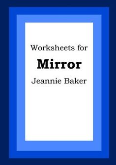 This resource is 6 worksheets to be used with Jeannie Baker's book Mirror. It is a digital copy in PDF format. With our worksheets all the hard work has been done all you have to do is photocopy them. The worksheets focus on a variety of comprehension skills and extending the student's understanding of the text.
