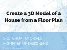 SketchUp Tutorials for Interior Designers: 3d House Model from Floor Plan