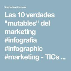 """Las 10 verdades """"mutables"""" del marketing #infografia #infographic #marketing - TICs y Formación"""