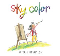 Sky Color by Peter H. Reynolds, illustrated by Peter H. Reynolds, The sky's no limit as the author-illustrator of The Dot and Ish winds up his Creatrilogy with a whimsical tale about seeing the world a new wa Art Books For Kids, Childrens Books, Art For Kids, Craft Books, Toddler Books, Big Kids, This Is A Book, The Book, Mighty Girl Books