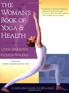 The Woman's Book of Yoga and Health: A Lifelong Guide to Wellness by Sparrowe, Linda, Walden, Patricia (2002) Paperback