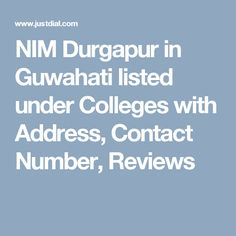 NIM Durgapur in Guwahati listed under Colleges with Address, Contact Number, Reviews