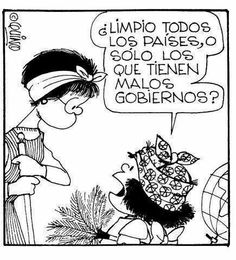 """ Clean all the countries or just those with bad governments. "" Mafalda( by Quino) España Funny Cute, Hilarious, Mafalda Quotes, Bd Comics, Humor Grafico, Hayao Miyazaki, Comic Strips, Laugh Out Loud, Make Me Smile"