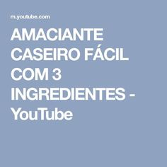 AMACIANTE CASEIRO FÁCIL COM 3 INGREDIENTES - YouTube
