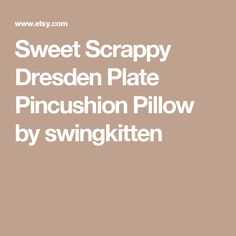 Sweet Scrappy Dresden Plate Pincushion Pillow by swingkitten