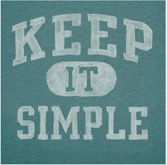 Words I live by ~ #keepitsimple #lifeisgood