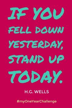 If you fell down yesterday, stand up today. H.G. Wells  #myOneYearChallenge #ldsblogger #weightlossjourney #keepgoing #goals #goalsetting