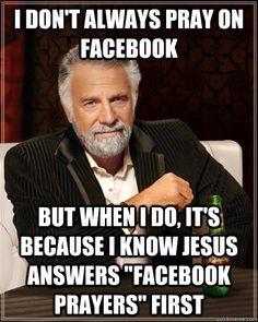 Because Jesus checks your Facebook for prayers