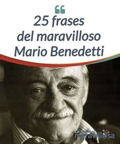 25 frases del maravilloso Mario Benedetti  Con sus#palabras, el escritor uruguayo nos eleva a un mundo de #comprensión y añoranza que nos hace #suspirar. En este artículo os dejamos 25 frases que son un placer para nuestros sentidos...  #Curiosidades