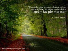 """""""O coração não é uma estrada para muitos. O coração é um lugar onde só fica quem faz por merecer."""" #CharlesChaplin"""