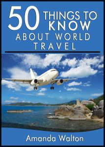 50 Things to Know About World Travel: Tips and Tricks You Should Know Before Exploring the World - 50 Things to Know.....This is EXCELLENT, MG