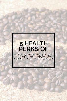 5 Health Perks of Drinking Coffee
