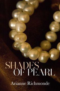 Shades of Pearl (The Pearl Series) by Arianne Richmonde, http://www.amazon.com/dp/B00916KXGK/ref=cm_sw_r_pi_dp_RmTHsb1DYVVT6