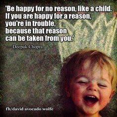Be happy for no reason!
