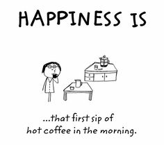 My Happiness Is That First Sip Of Hot Coffee In The Morning.