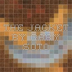 the jacket by gary soto Literary analysis using the jacket by gary soto introduction: who is gary soto step 1: read the jacket slowly and carefully independently.