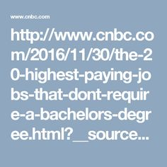 http://www.cnbc.com/2016/11/30/the-20-highest-paying-jobs-that-dont-require-a-bachelors-degree.html?__source=xfinity|mod&par=xfinity