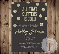All that Glitters is Gold birthday invitation, glitter birthday invitation, 21st…