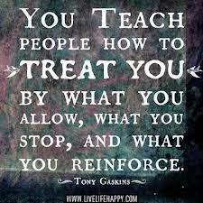You will only ever be treated as well or as poorly as you endorse!