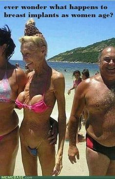 Ever wonder what happens to breast implants as women age? And people give us shit about what our tattoos will look like at 60... Just sayin'.