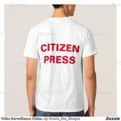 Video Surveillance: Citizen Press Tee Shirt