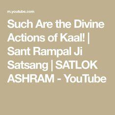Such Are the Divine Actions of Kaal! | Sant Rampal Ji Satsang | SATLOK ASHRAM - YouTube