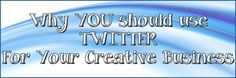 Why YOU Should Use Twitter for Your Creative Business