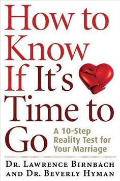 How to Know If It's Time to Go: A 10-Step Reality Test for Your Marriage by Dr. Lawrence Birnbach,http://www.amazon.com/dp/1402766432/ref=cm_sw_r_pi_dp_vJ-8sb115NFABFE9