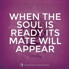 When the soul is ready its mate will appear #soulmate #love #quotes