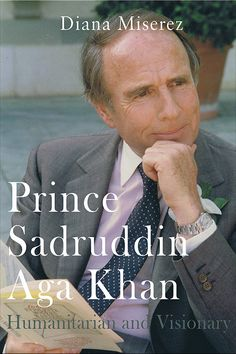 Diana Miserez, Prince Sadruddin Aga Khan: Humanitarian and Visionary, Book Guild, Jan. 2017