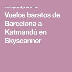 Vuelos baratos de Barcelona a Katmandú en Skyscanner Barcelona, Cheap Flights, Barcelona Spain