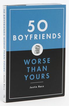 '50 Boyfriends Worse Than Yours' Book - a hilarious book that is full of 50 guys that you're never going to want to take home to meet Mom!  http://rstyle.me/n/dj2ucnyg6