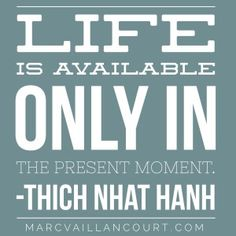 Life is in the moment - a quote featured on MarcVaillancourt.com for #mondayMorningInspiration