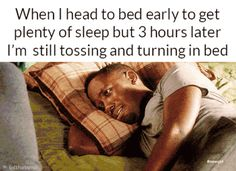 When I head to bed early to get plenty of sleep but...