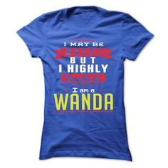 I May Be Wrong But I Highly Doubt It I Am A  WANDA - T  - #tshirt display #nike hoodie. PURCHASE NOW => https://www.sunfrog.com/Names/I-May-Be-Wrong-But-I-Highly-Doubt-It-I-Am-A-WANDA--T-Shirt-Hoodie-Hoodies-YearName-Birthday-Ladies.html?68278